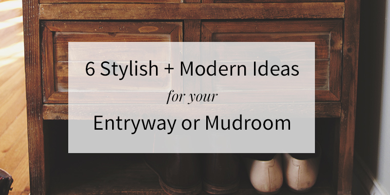 6 Stylish + Modern Ideas for Your Entryway or Mudroom