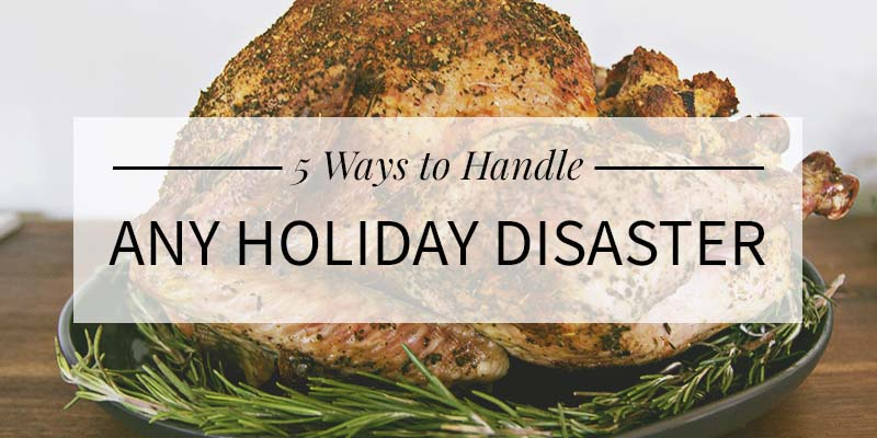 5 Ways To Handle Any Holiday Disaster